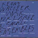Songtexte von Kenny Wheeler - Music for Large & Small Ensembles