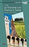 Firenze, Siena e la Toscana: Lingua, arte, cucina (La Bella Italia) - Cinzia Medaglia