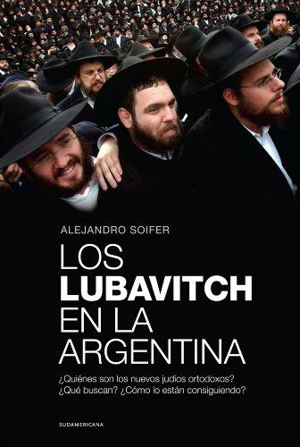 Los lubavitch en la Argentina: ¿Quiénes son los nuevos judíos ortodoxos? ¿Qué buscan? ¿Cómo lo están consiguien por Alejandro Soifer
