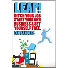 [(Leap!: Ditch Your Job, Start Your Own Business and Set Yourself Free )] [Author: Ian Sanders] [Mar-2008]