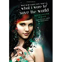 What I Wore to Save the World by Maryrose Wood (2009-12-01)
