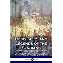Hero Tales and Legends of the Serbians: A Collection of Serbian Folklore, Fairy Tales and Poetry, with a History of Serbian Culture