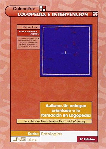 Autismo. Un enfoque orientado a la formación en Logopedia (2ª ed.) (Logopedia E Intervencion) por Juan Martos Pérez