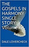 THE GOSPELS IN HARMONY SINGLE STORY: Volume I