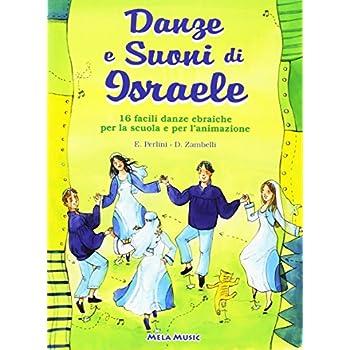 Danze E Suoni Di Israele. 16 Semplici Danze Popolari Della Tradizione Ebraica Con Melodia E Indicazioni Coreografiche. Con Cd Audio