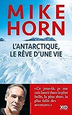 L'Antarctique, le rêve d'une vie de Mike Horn