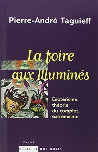 La Foire aux illuminés : Esotérisme, théorie du complot, extrémisme par Pierre-André Taguieff