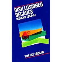 Disillusioned Decades – Ireland 1966–87: From Seán Lemass to Mass Unemployment (English Edition)