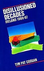 Disillusioned Decades - Ireland 1966-87: From Seán Lemass to Mass Unemployment: Ireland, 1966-87