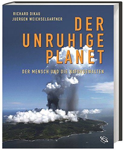 Der unruhige Planet: Der Mensch und die Naturgewalten