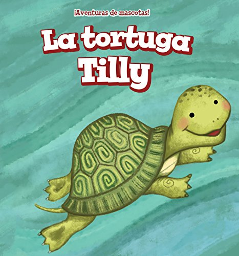 La tortuga Tilly/ Tilly the Turtle (¡Aventuras de mascotas!/ Pet Tales!)