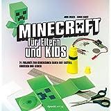 Minecraft für Eltern und Kids: 24 Projekte zum gemeinsamen Bauen und Basteln, Forschen und Lernen