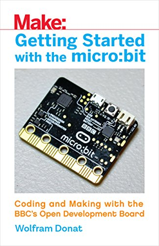 Getting Started with the micro:bit: Coding and Making with the BBC's Open Development Board (Make) (English Edition) por Wolfram Donat