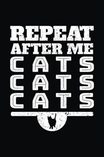 Repeat After Me Cats Cats Cats: Journals To Write In V1 por Dartan Creations