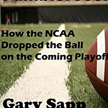 Fumblerooski: How the NCAA Dropped the Ball on the Coming Playoff
