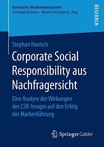 Corporate Social Responsibility aus Nachfragersicht: Eine Analyse der Wirkungen des CSR-Images auf den Erfolg der Markenführung (Innovatives Markenmanagement) (Corporate Image)