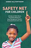 Safety Net for Children: A Study on Child Abuse, Preventive Measures, Case Management System Ecclesiastical and Civil Laws (English Edition)