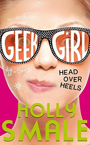 Head Over Heels (Geek Girl, Book 5) by Holly Smale (2016-02-25)