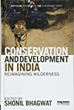 Conservation and Development in India: Reimagining Wilderness (Earthscan Conservation and Development)