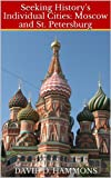 Seeking History's Individual Cities: Moscow and St. Petersburg (English Edition)