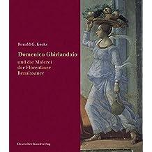 Domenico Ghirlandaio und die Malerei der Florentiner Renaissance (Italienische Forschungen des Kunsthistorischen Instituts in Florenz - Max-Planck-Institut)