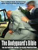 The Bodyguard's Bible: The Definitive Guide to Close Protection: Written by James Brown, 2007 Edition, Publisher: Bible Publications [Paperback]