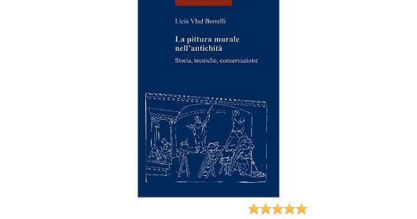 La Pittura Murale Nell Antichita Storia Tecniche Conservazione I Libri Di Viella Arte Amazon Co Uk Vlad Borrelli Licia 9788867284337 Books