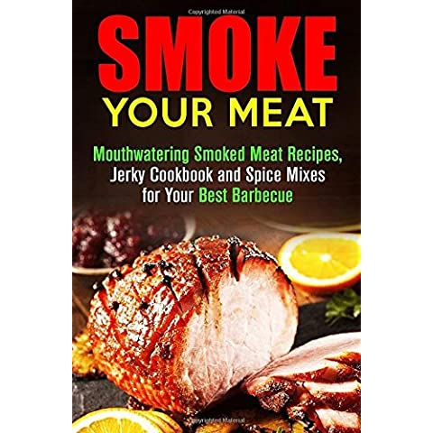 Smoke Your Meat: Mouthwatering Smoked Meat Recipes, Jerky Cookbook and Spice Mixes for Your Best Barbecue (Real BBQ & Smoker Recipes) by Ronald Austin (2016-03-29) - Bbq Spice