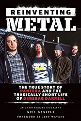 Reinventing Metal: The True Story of Pantera and the Tragically Short Life of Dimebag Darrell by Neil Daniels (2013-08-01)
