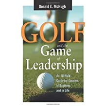 Golf and the Game of Leadership - An 18-Hole Guide for Success in Business and in Life