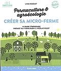 Créer sa micro-ferme - Permaculture et agroécologie
