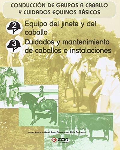 Equipo del jinete y del caballo. Cuidados y mantenimiento de caballos e instalaciones.: Conducción de grupos a caballo y cuidados equinos básicos. por Javier Pastor Maenza