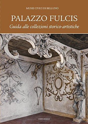 Palazzo Fulcis. Musei Civici di Belluno. Guida alle collezioni storico-artistiche (Territori d'arte)