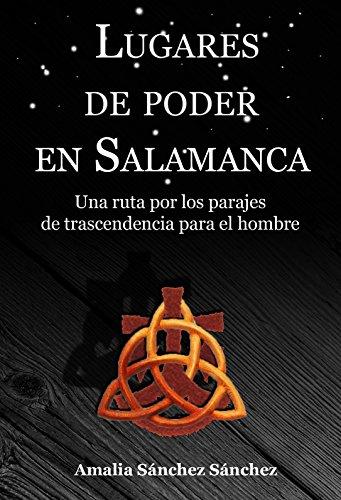 Lugares de poder en Salamanca: Una ruta por los parajes de trascendencia para el hombre por Amalia Sánchez Sánchez