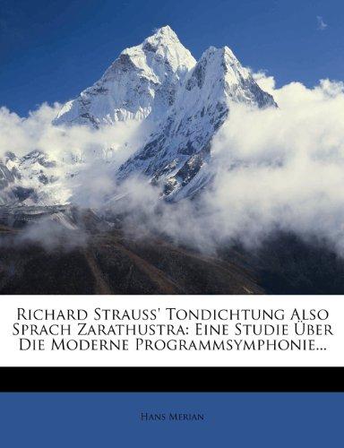 Richard Strauss' Tondichtung Also Sprach Zarathustra: Eine Studie Über Die Moderne Programmsymphonie...