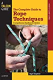 The Complete Guide to Rope Techniques: A Comprehensive Handbook for Climbers (Guide to Series)
