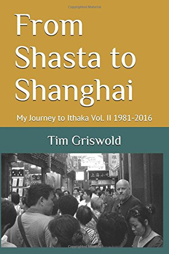 from-shasta-to-shanghai-my-journey-to-ithaka-vol-ii-1981-2016