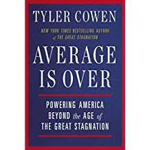 Average Is Over: Powering America Beyond the Age of the Great Stagnation by Tyler Cowen (18-Sep-2014) Paperback