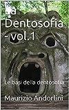 La Dentosofia - vol.1: Le basi della dentosofia