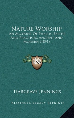 Nature Worship: An Account of Phallic Faiths and Practices, Ancient and Modern (1891) por Hargrave Jennings