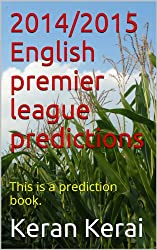 2014/2015 English premier league predictions: This is a prediction book. (football predictions) (English Edition)