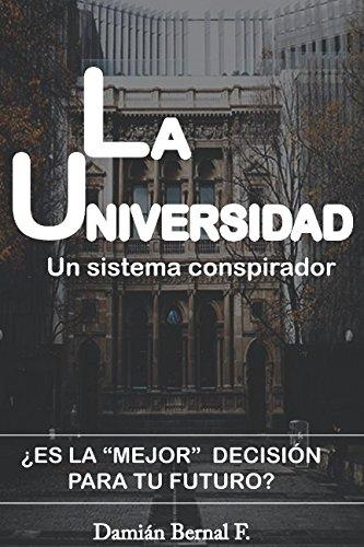 Descargar Libro La Universidad: Un sistema conspirador de Damián Bernal F.