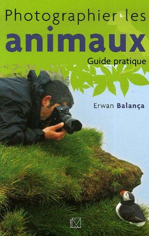 Photographier les animaux : Guide pratique par Erwan Balança