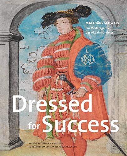 Dressed for Success: Matthäus Schwarz. Ein Modetagebuch des 16. Jahrhunderts