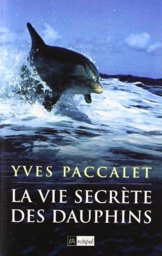 La vie secrète des dauphins par Yves Paccalet