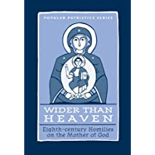 Wider Than Heaven : Eighth-century Homilies on the Mother of God (Popular Patristics Series Book 35) (English Edition)