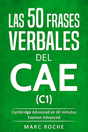 Phrasal Verbs for C1: Las 50 Frases Verbales del CAE: Cambridge Advanced en 60 minutos © (Spanish Edition)