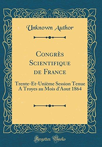 Congrès Scientifique de France: Trente-Et-Unième Session Tenue A Troyes au Mois d'Aout 1864 (Classic Reprint)