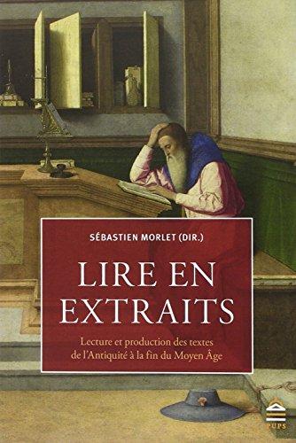 Lire en extraits : Lecture et production des textes de l'Antiquité à la fin du Moyen Age par Sébastien Morlet, Collectif