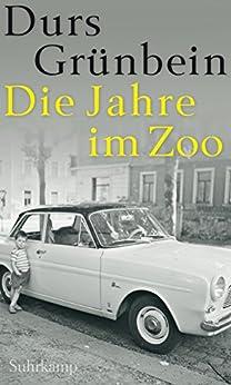 Die Jahre im Zoo: Ein Kaleidoskop (suhrkamp taschenbuch) (German Edition) by [Grünbein, Durs]